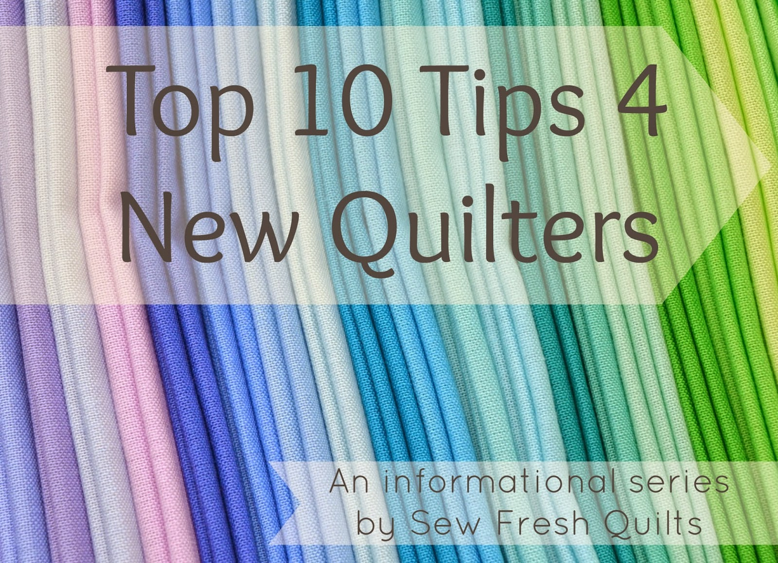 http://sewfreshquilts.blogspot.ca/2014/08/top-10-tips-for-new-quilters